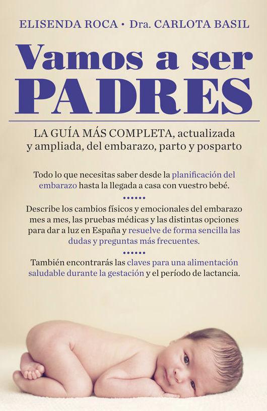 """""""Vamos a ser padres: La guía más completa, actualizada y ampliada de embarazo, parto y posparto"""" de Elisenda Roca"""