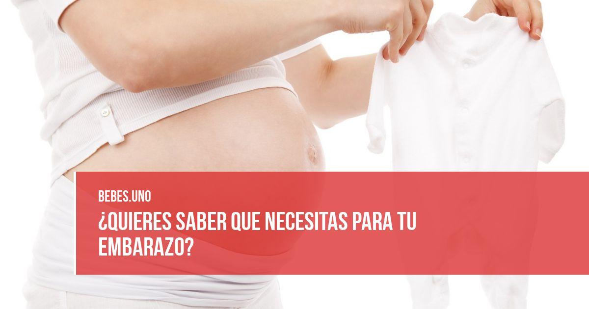 ¿Quieres saber que necesitas para tu embarazo?