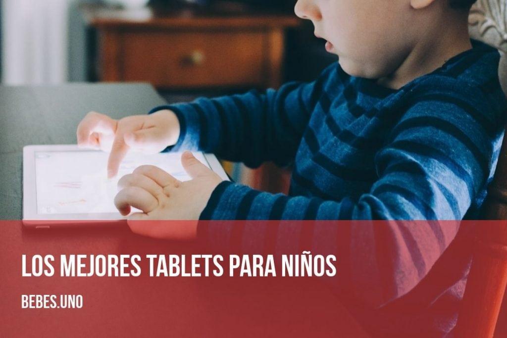 ¿Cuáles son los mejores tablets para niños pequeños de 3, 4 años, de 7 a 10 años y de 10 a 12 años aproximadamente?
