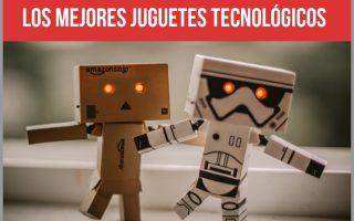 Los mejores juguetes tecnológicos