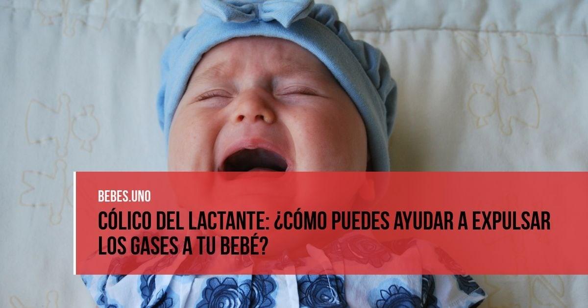 Cólico del lactante: ¿Cómo puedes ayudar a expulsar los gases a tu bebé?