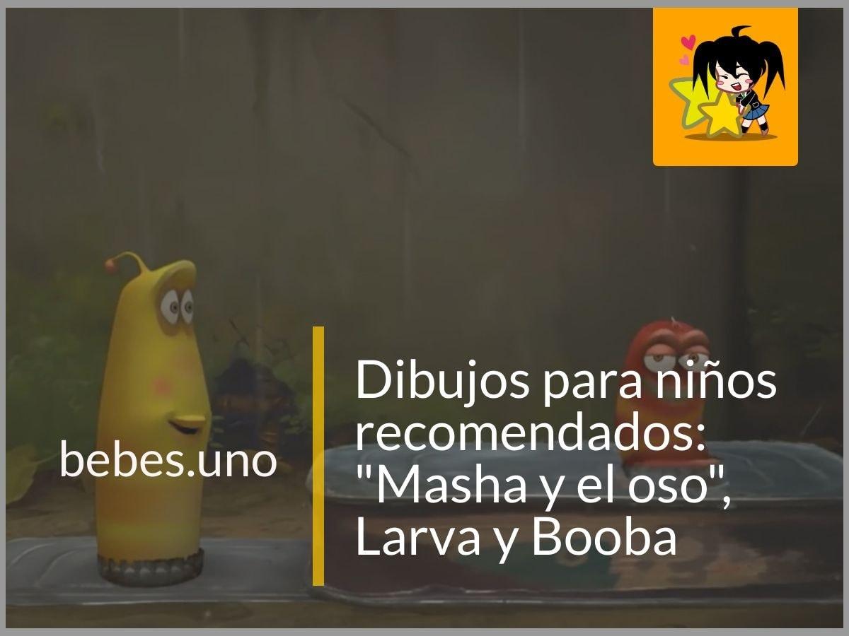 """¿Cuáles son los dibujos para niños que recomendados? """"Masha y el oso"""", Larva y Booba"""