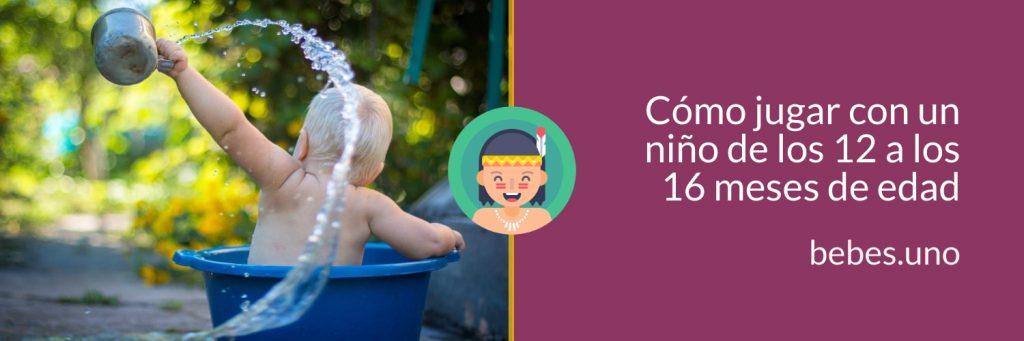 Cómo jugar con un niño de los 12 a los 16 meses de edad