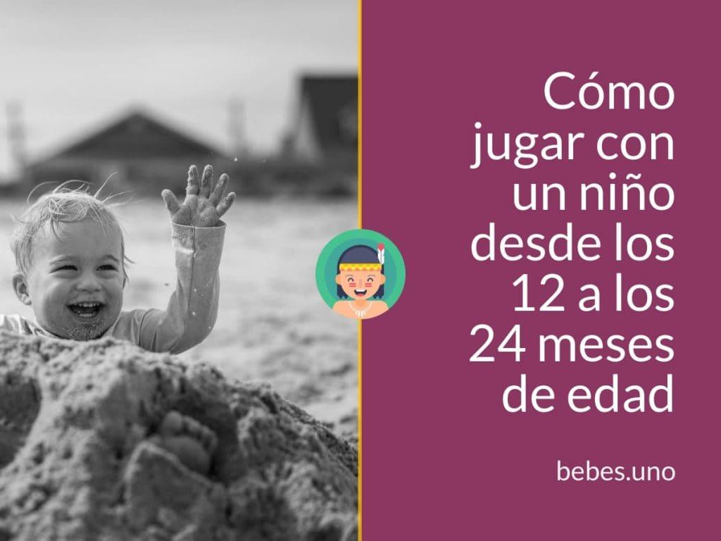 Cómo jugar con un niño desde los 12 a los 24 meses de edad