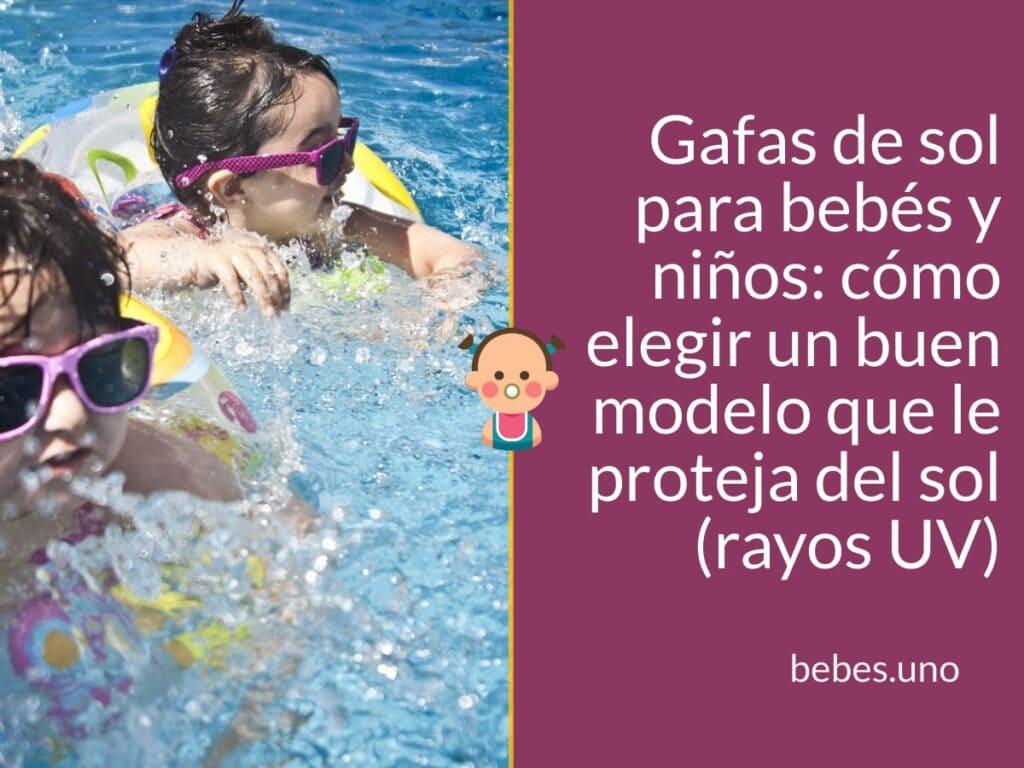 Gafas de sol para bebés y niños: cómo elegir un buen modelo que le proteja del sol (rayos UV)