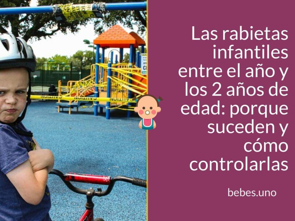 Las rabietas infantiles entre el año y los 2 años de edad: porque suceden y cómo controlarlas